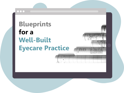 Blueprints for a Well-Built Eyecare Practice